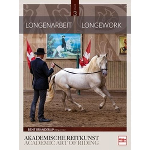 Longenarbeit in der Akademischen Reitkunst - Longework in the Academic Art of Riding (BAND 3)